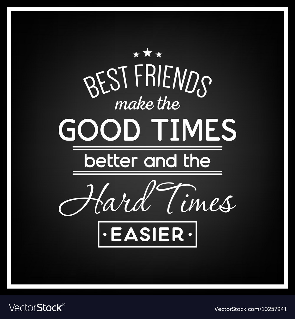 Good Quote About Friendship Friendship Quote Typographical Background Vector Image