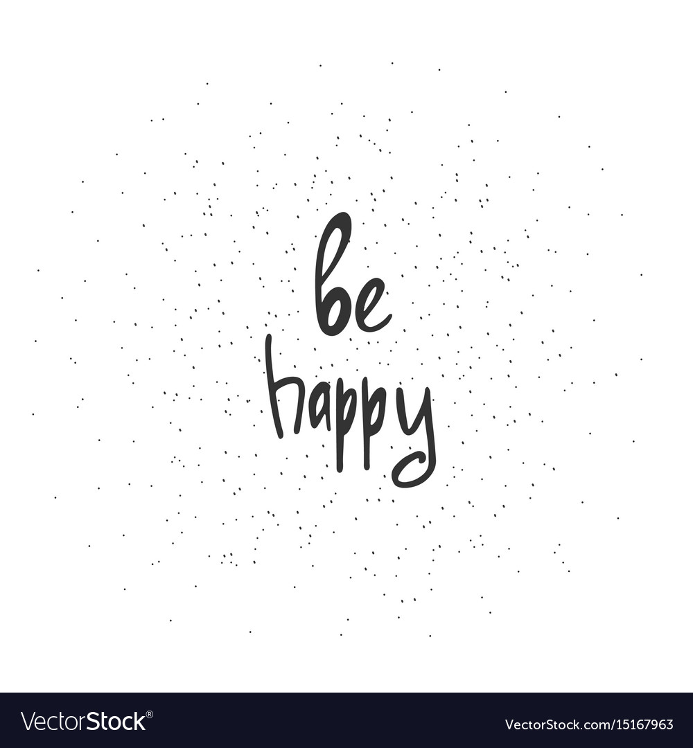 Be happy - hand drawn brush text handdrawn vector image