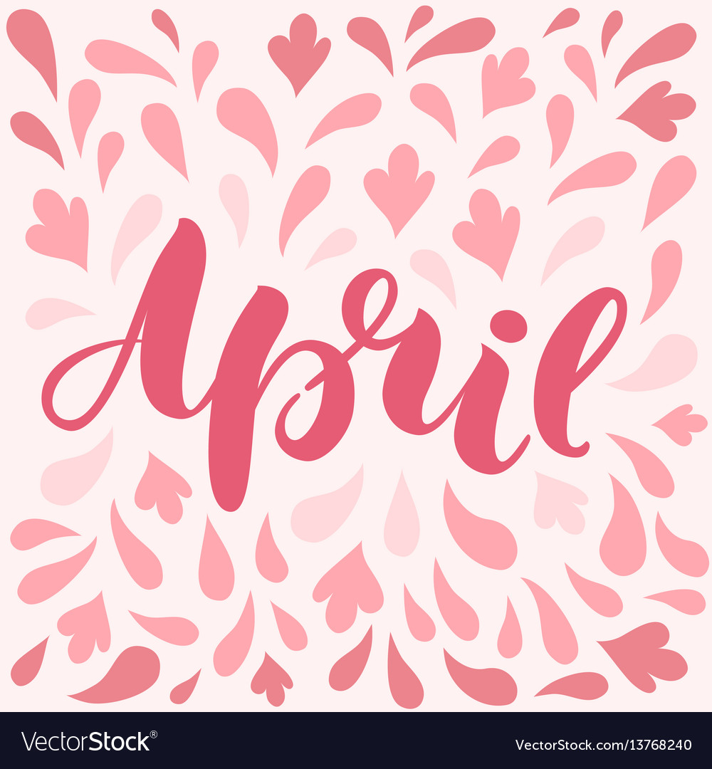Hand lettered inspirational text april hand vector image