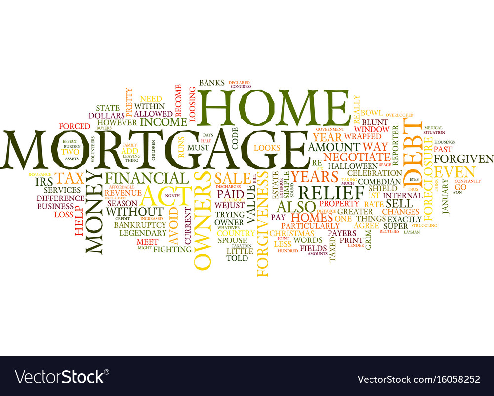 The mortgage forgiveness debt relief act of what vector image