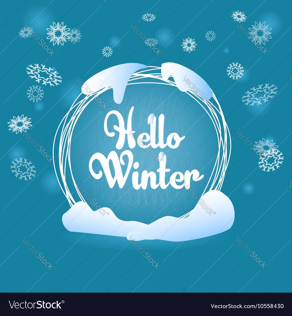 Hello winter circle blue greeting card snow flakes vector image