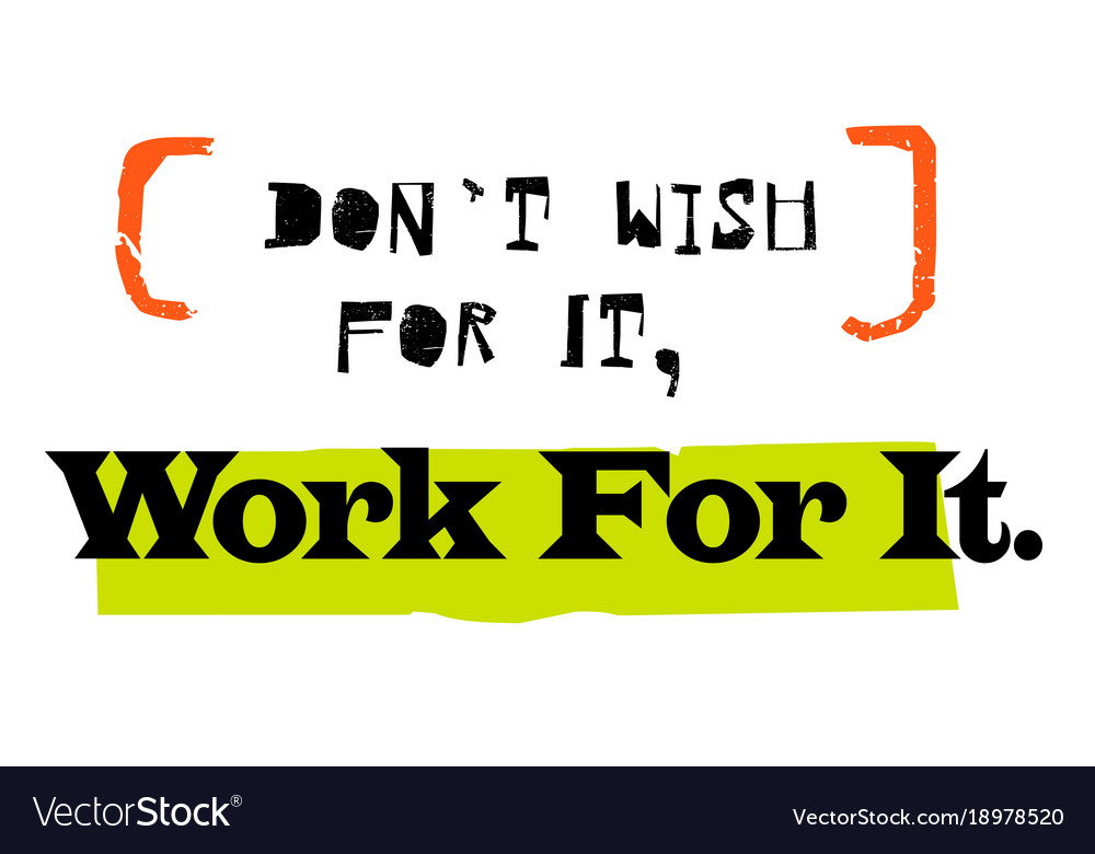 Don T Wish For It Work For It Original Quote Vector Image