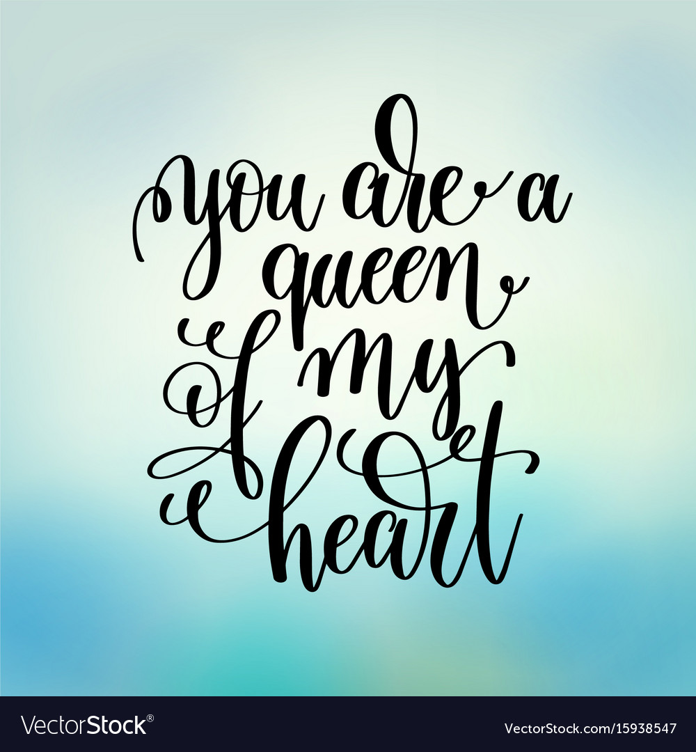 You are a queen of my heart handwritten lettering vector image