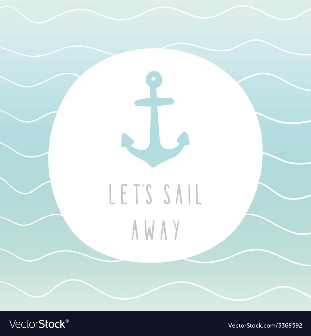 Lets sail away anchor greeting card vector image