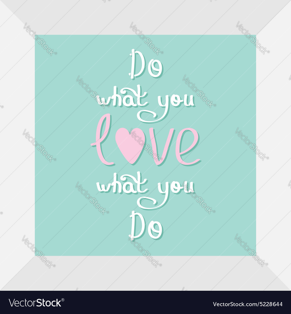 Do What You Love Love What You Do Quote Do What You Love Love What You Do Quote Motivation
