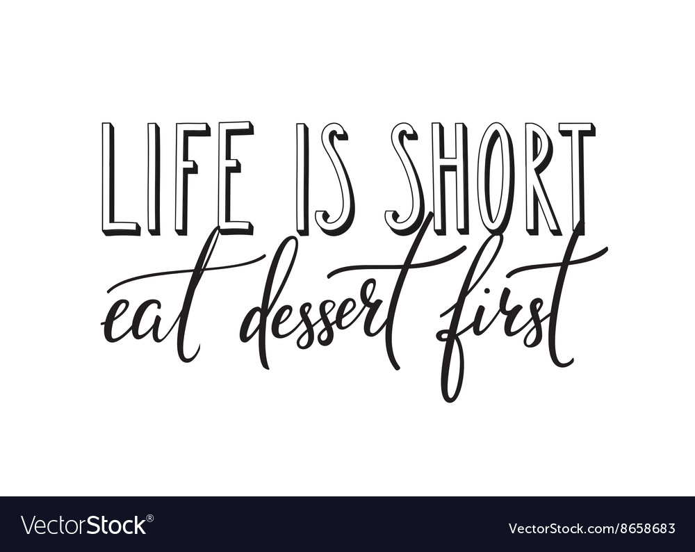 Eat Dessert First Quote: Life Is Short Eat Dessert First Quote Typography Vector Image