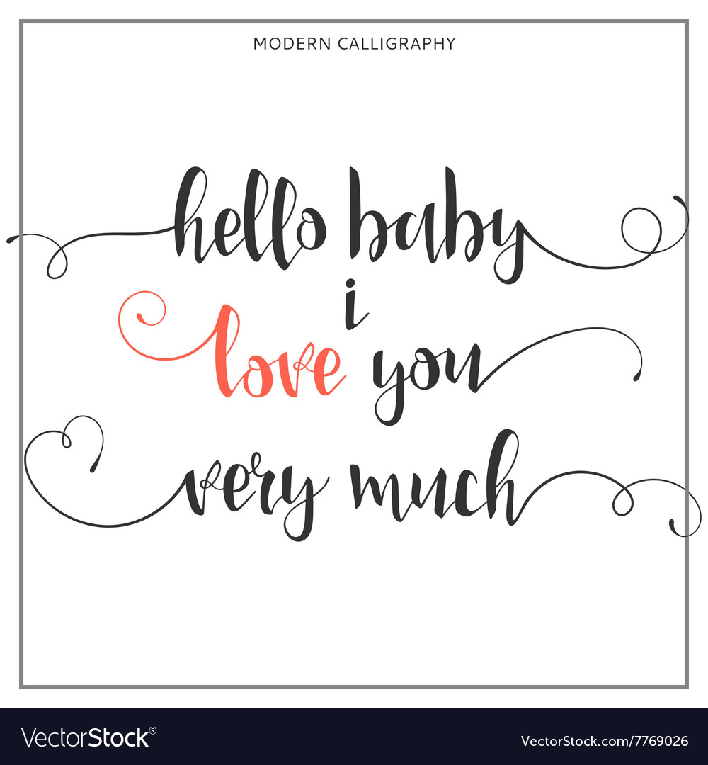 Quotes About How Much I Love You Hello Baby I Love You Very Much Calligraphic Quote