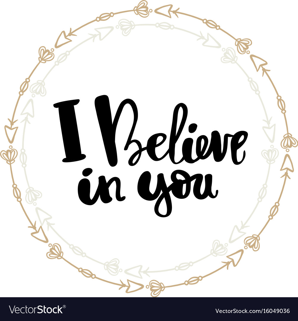 I believe in you hand written typography poster vector image