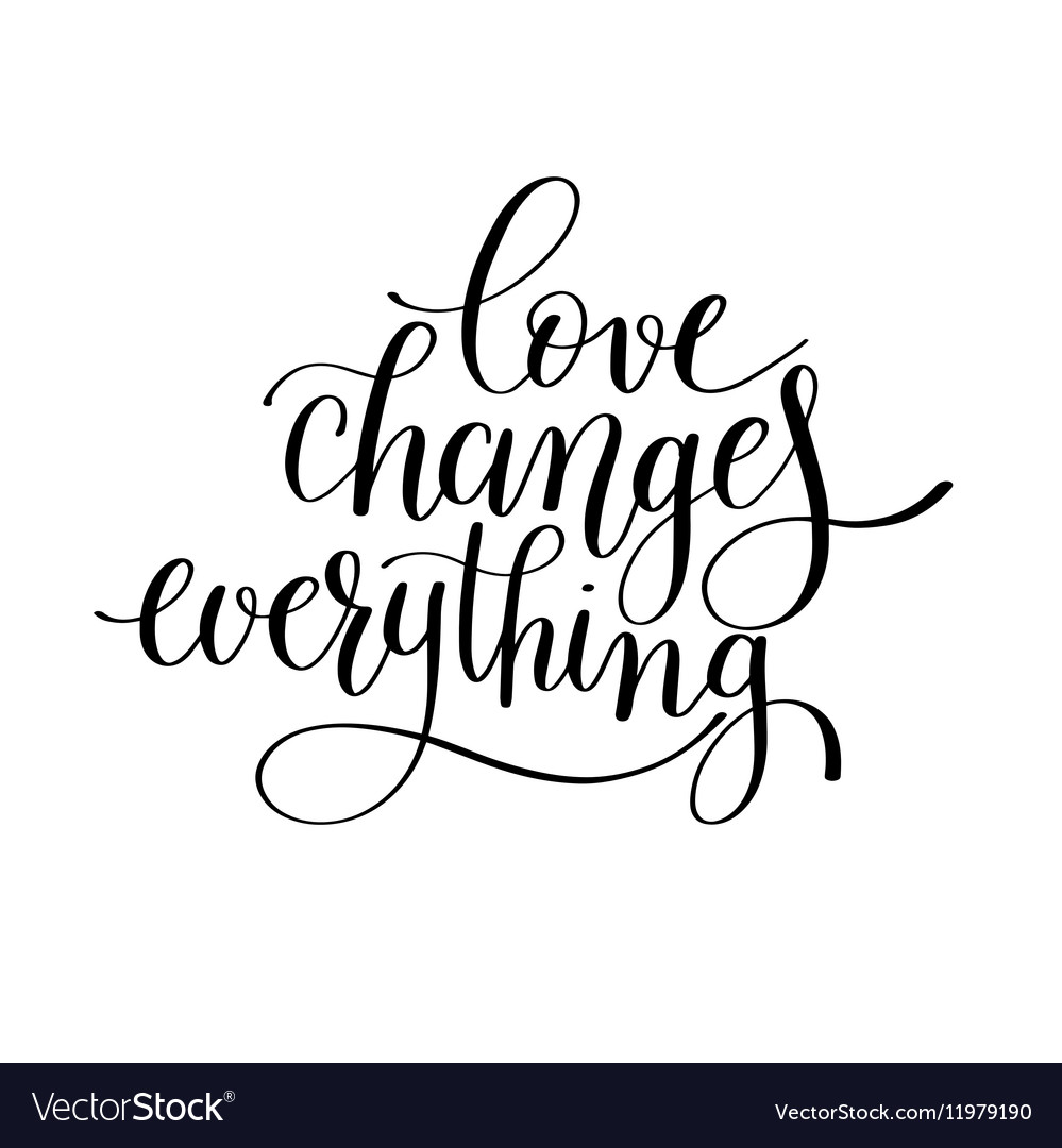 Love changes everything handwritten lettering vector image