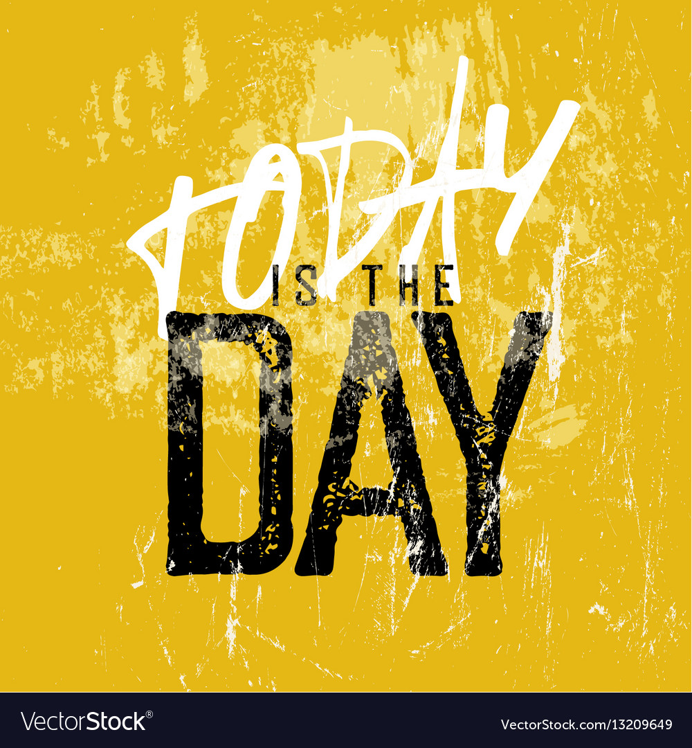 Motivational poster with lettering Today is the vector image