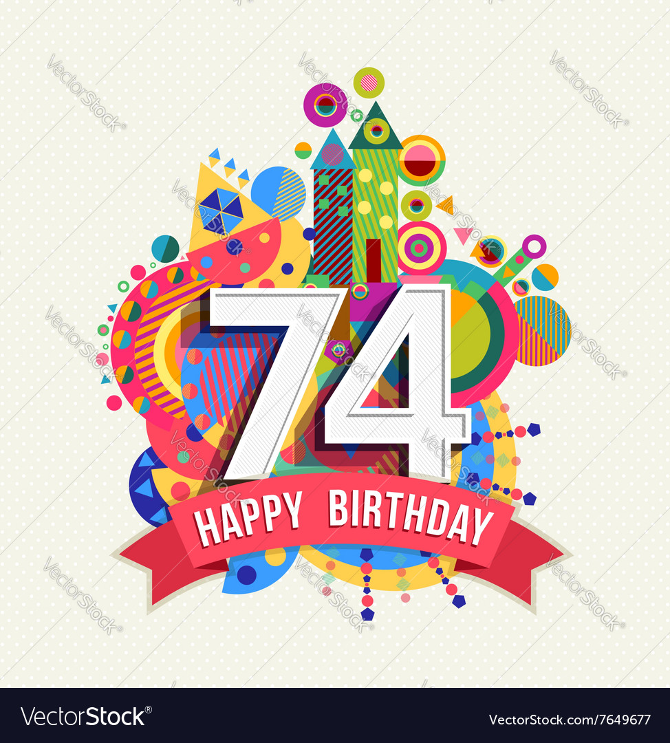 happy birthday 74 year greeting card poster color vector image