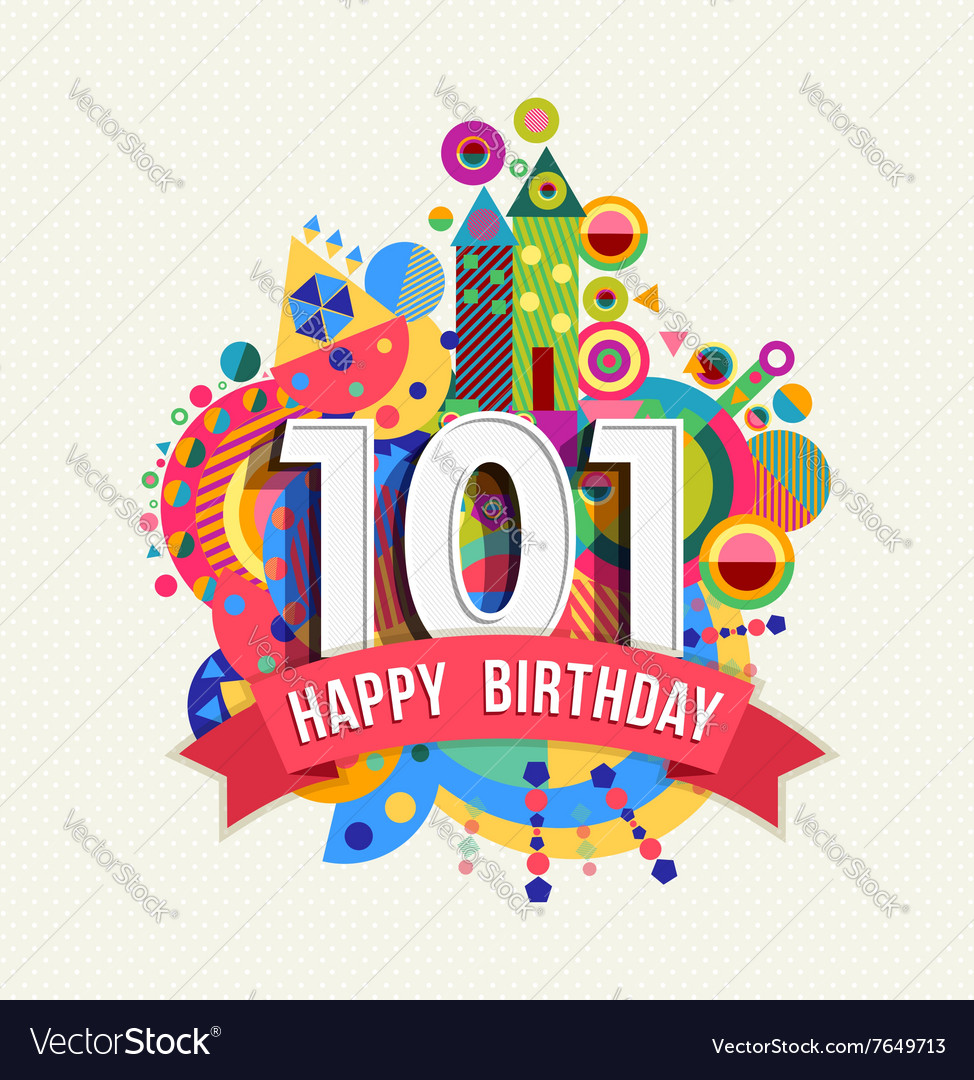 Graphic design poster 101 - Happy Birthday 101 Year Greeting Card Poster Color Vector Image