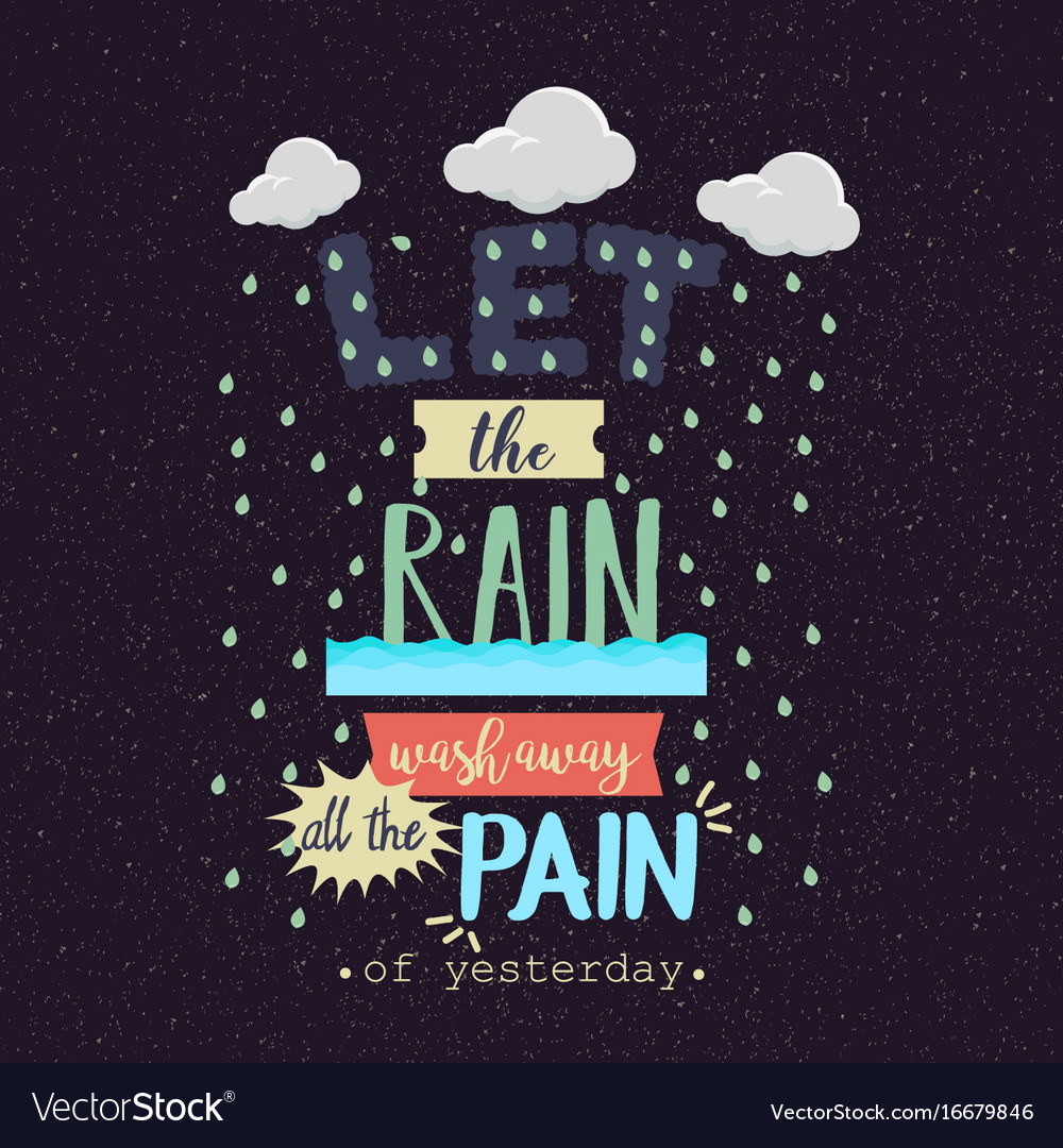 Quotes Pain Let The Rain Wash Away The Pain Motivation Quotes Vector Image