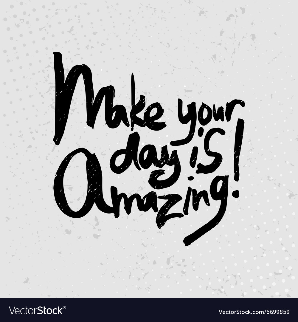 Amazing Quotes Make Your Day Is Amazing  Hand Drawn Quotes Black