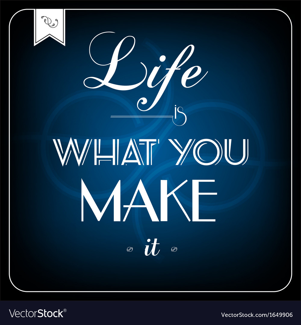 Life is what you make it - typographic card vector image