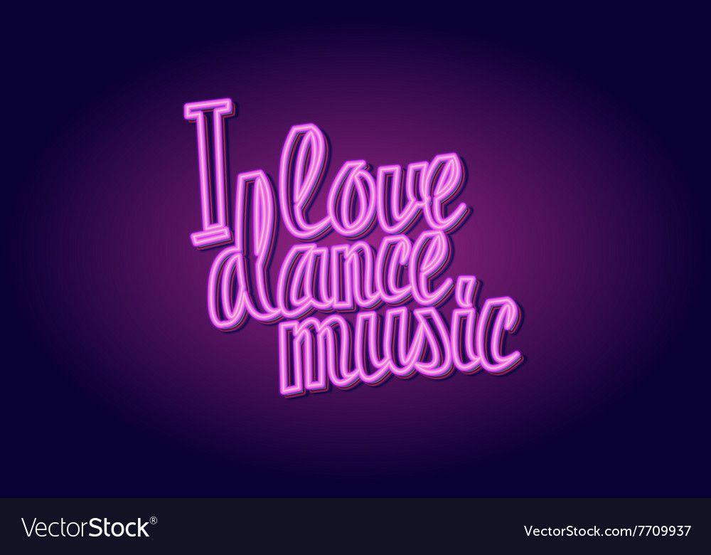 I love dance music neon lettering vector image