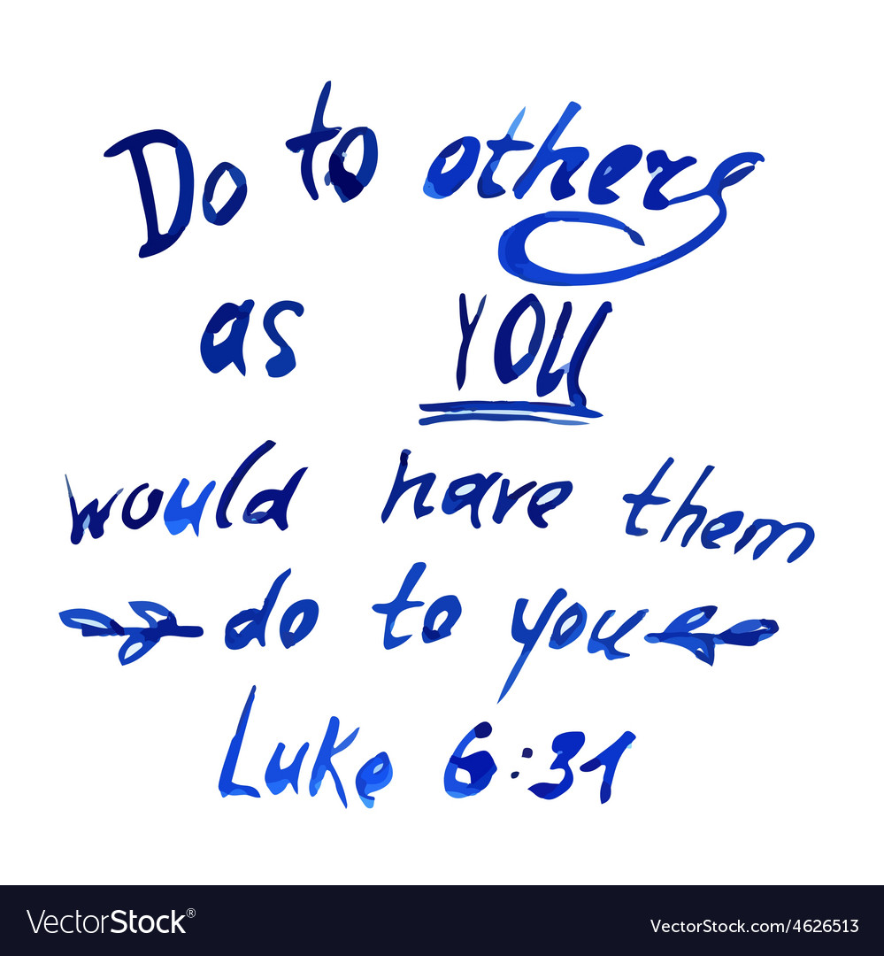 Do to others as you would have them do to you