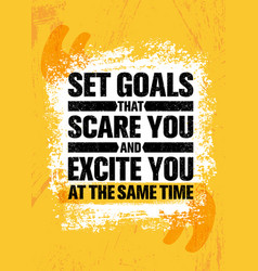 set goals that scare you and excite you at the vector image