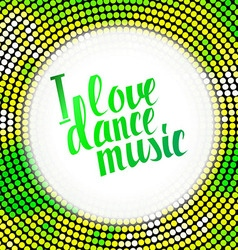 I love dance music green lettering vector image