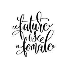 Future is female black and white hand lettering vector