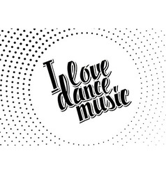 I love dance music black lettering vector image