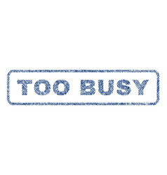 Too busy textile stamp vector