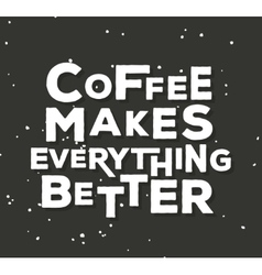 Coffee makes everything better - creative quote vector