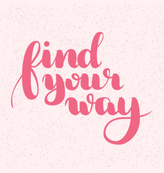 Find your way quote ink hand lettering modern vector