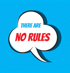Comic speech bubble with phrase there are no rules vector
