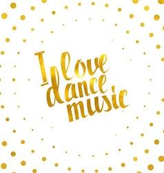 I love dance music gold lettering vector image