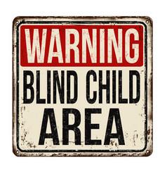 Warning blind child area vintage rusty metal sign vector