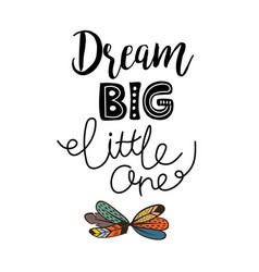 Dream big little one lettering vector