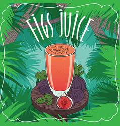 fresh fig fruit or figs juice in glass vector image vector image
