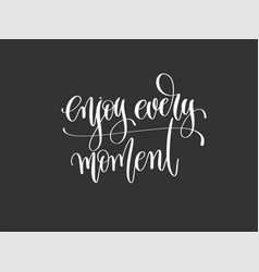 enjoy every moment - hand lettering inscription vector image vector image