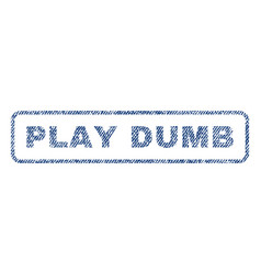 Play dumb textile stamp vector