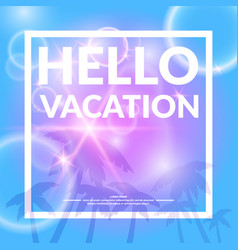 poster with lettering hello vacation vector image vector image