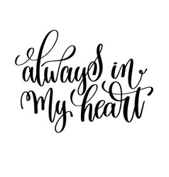 Always in my heart black and white hand lettering vector