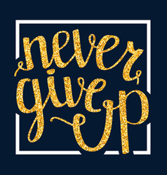 Never give up motivational quote handdrawn vector