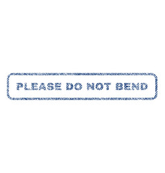 Please do not bend textile stamp vector