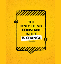the only constant thing in life is change vector image vector image