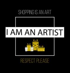 Sopping is an art i am an artist respect please vector