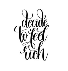 Decide to feel rich black and white hand lettering vector