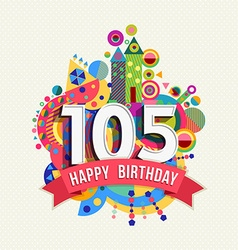 Happy birthday 105 year greeting card poster color vector