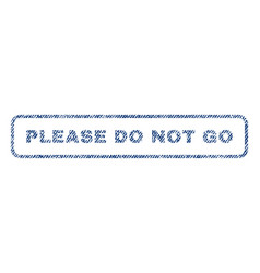 Please do not go textile stamp vector