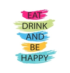 Eat drink and be happy - creative quote vector