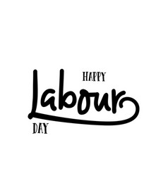 lettering and calligraphy modern - happy labour vector image
