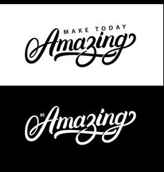 make today amazing and be amazing hand written vector image vector image