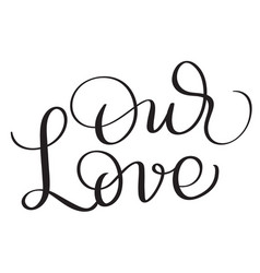 our love words on white background hand drawn vector image