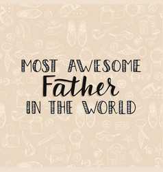 Quote most awesome father in the world excellent vector