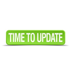 time to update green 3d realistic square isolated vector image